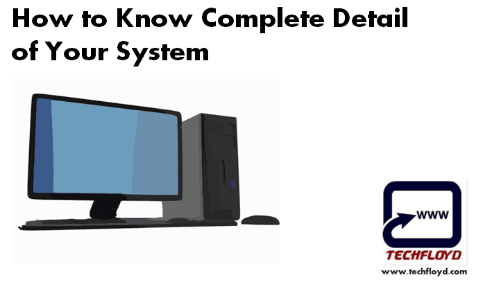 Get Complete Details of Your System to Troubleshot the System Issue