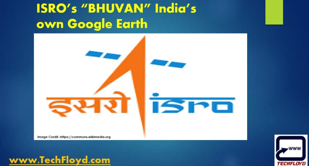 "ISRO's ""BHUVAN"" India's own Google Earth"