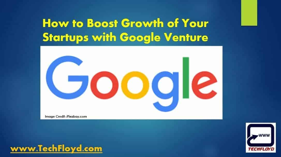 How to Boost Growth of Your Startups with Google Venture