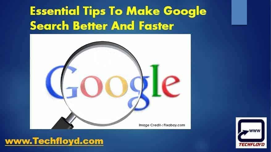 Essential Tips To Make Google Search Better And Faster