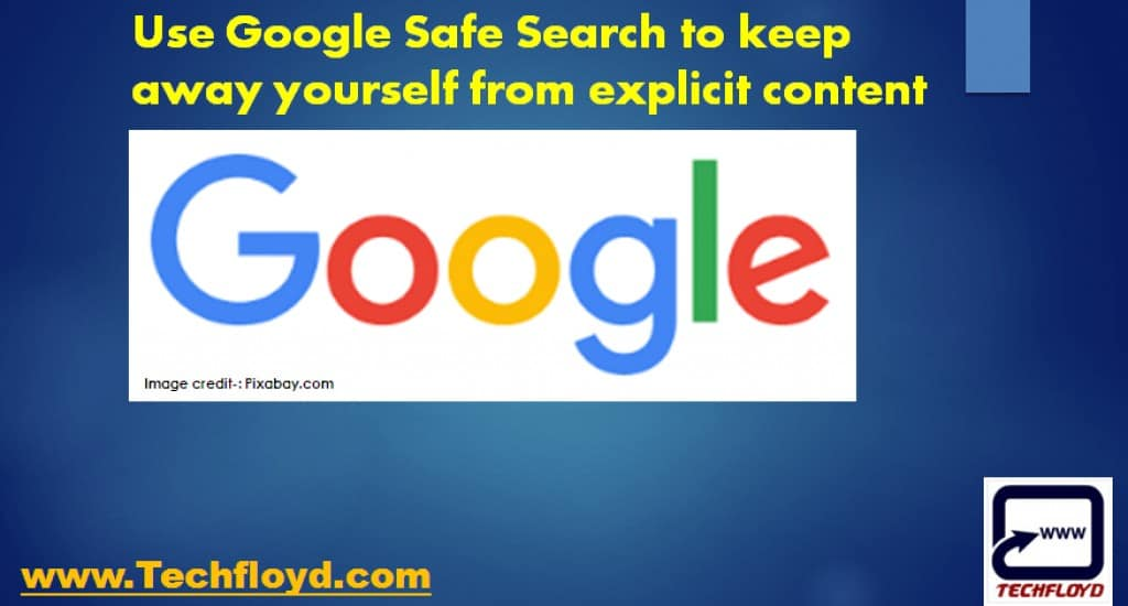 Use Google Safe Search to keep away yourself from explicit content