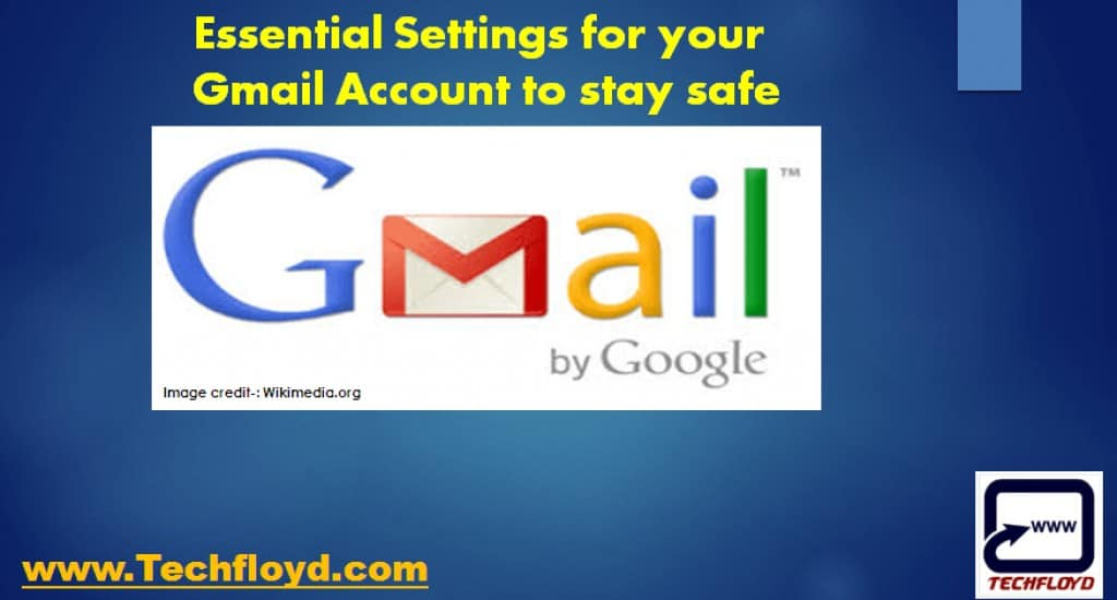 Essentail Setings for your Gmail Account to stay safe