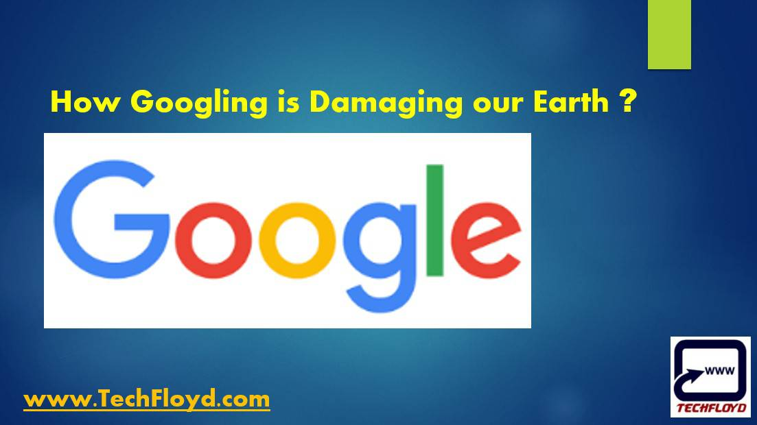 How Googling is Damaging our Earth ?