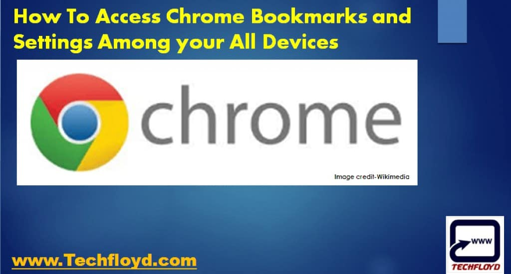 How To Access Chrome Bookmarks and Settings Among your All Devices