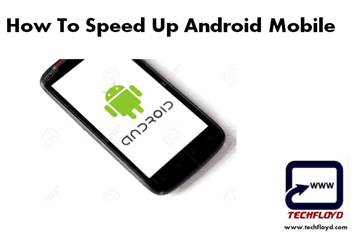 Everything You Need To Know to Speed Up Android Mobile