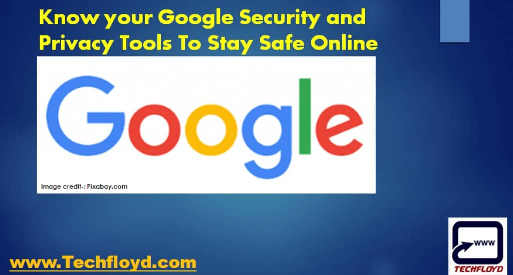 Know your Google Security and Privacy Tools To Stay Safe Online