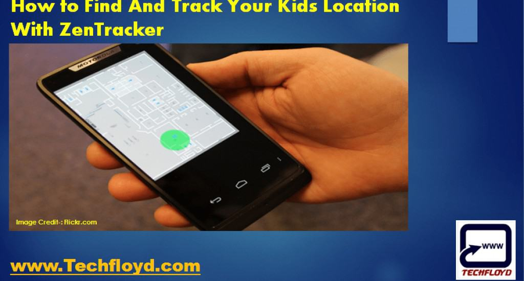 How to Find And Track Your Kids Location With ZenTracker
