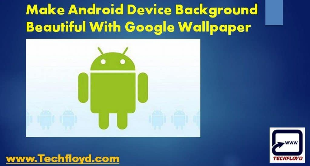 How to Make Android Device Background Beautiful With Google Wallpaper