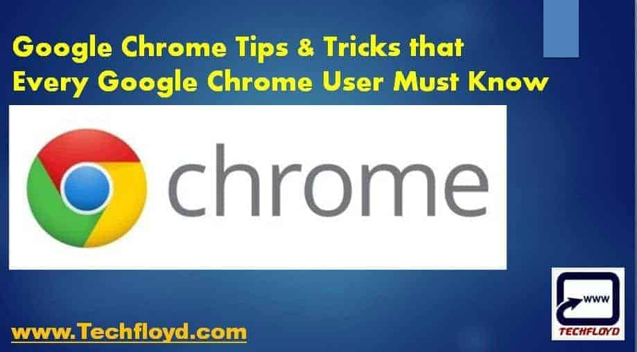 Google Chrome Tips & Tricks that Every Chrome User Must Know