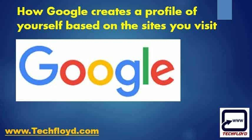 How Google creates a profile of yourself based on the sites you visit