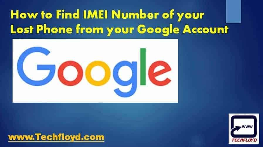 How to Find IMEI Number of your Lost Phone from your Google Account