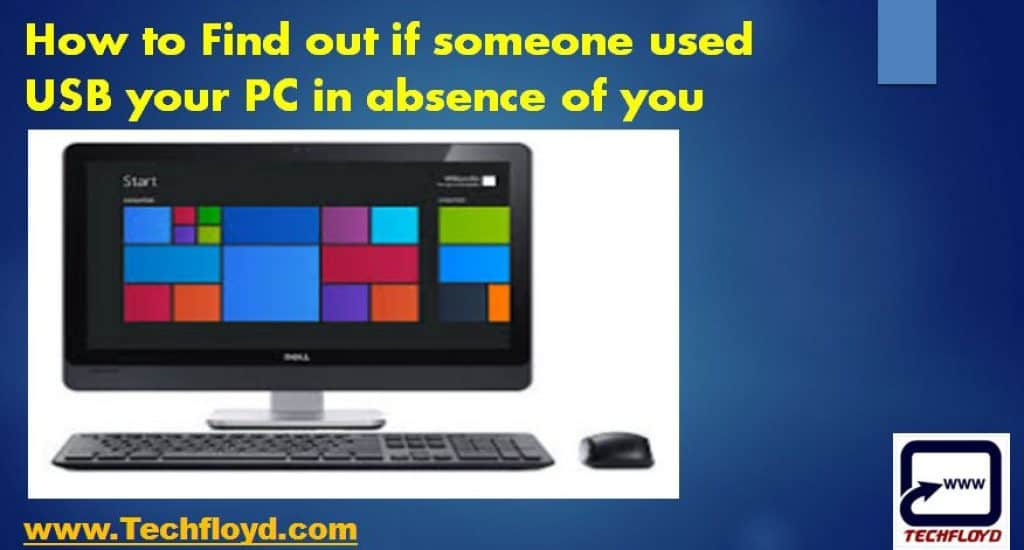 How to Find out if someone used USB your PC in absence of you
