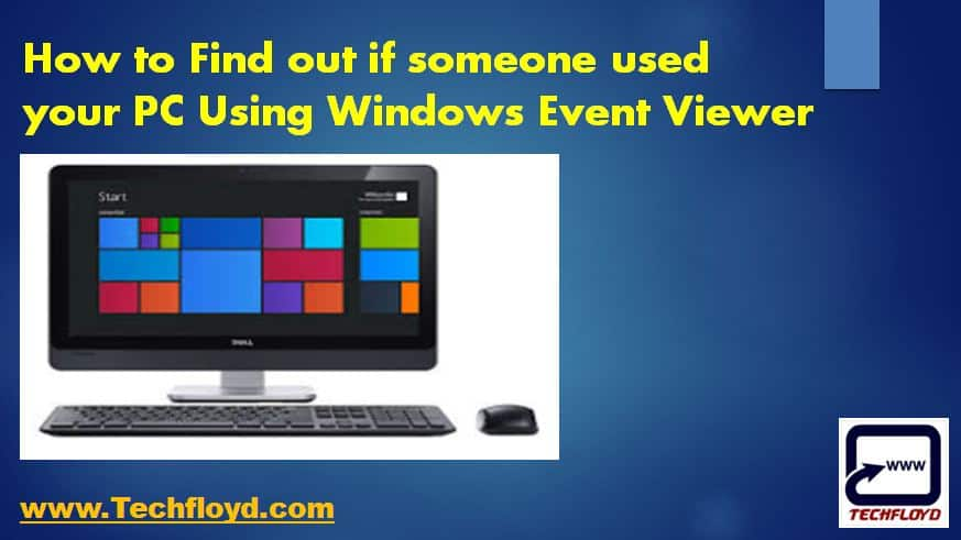 How To Find If Someone Used Your Pc Using Windows Event Viewer