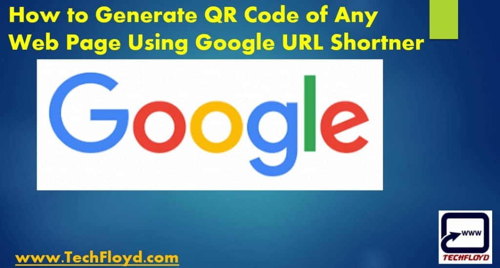 How to Generate QR Code of Any Web Page Using Google URL Shortner