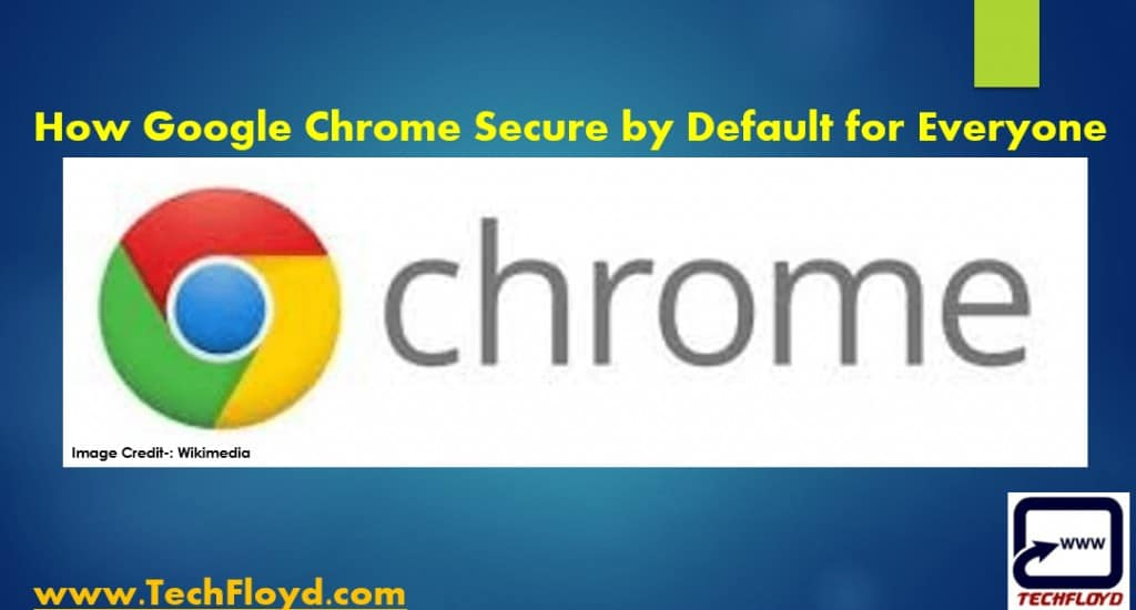 How Google Chrome Secure by Default for Everyone