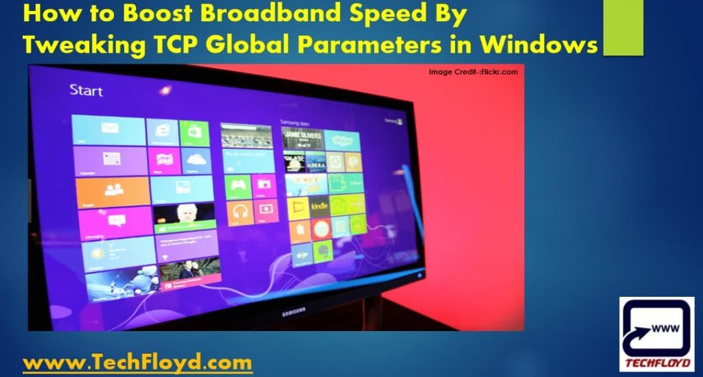 How to Boost Broadband Speed By Tweaking TCP Global Parameters in Windows