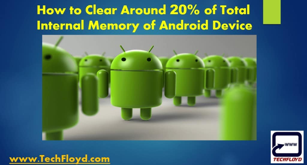How to Clear around 20% of Total Internal Memory of Android Device