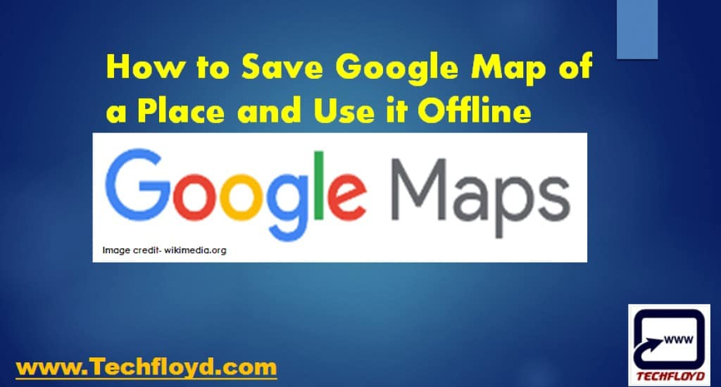 How to Save Google Map of a Place and Use it Offline