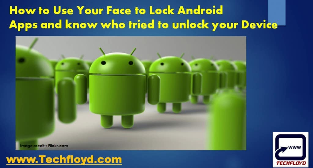 How to Use Your Face to Lock Android Apps and know who tried to unlock your Device